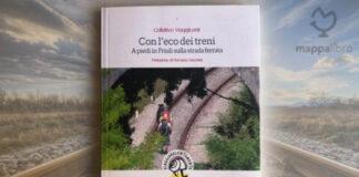 """Copertina del libro """"Con l'eco dei treni, a piedi in Friuli sulla strada ferrata"""" di Collettivo ViaggiLenti"""